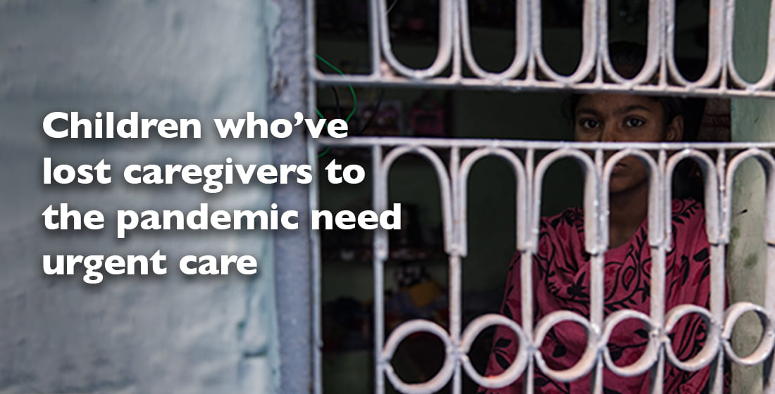Children who've lost caregivers to the pandemic need urgent care.